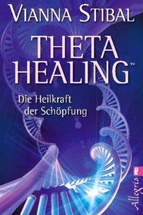 Theta Healing Die Heilkraft der Schöpfung