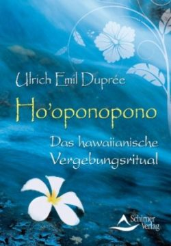 Hooponopono Das hawaiianische Vergebungsritual