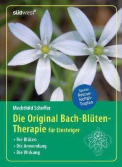 Die Original Bach-Blütentherapie für Einsteiger
