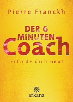 Der 6 Minuten Coach Erfinde dich neu!