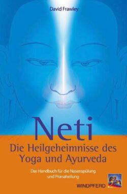 Neti Die Heilgeheimnisse des Yoga und Ayurveda