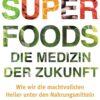 Superfoods Die Medizin der Zukunft