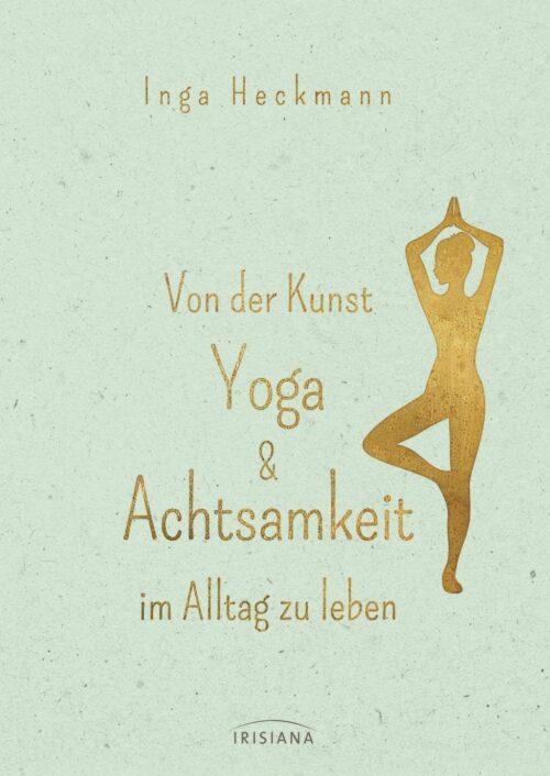 Von der Kunst Yoga & Achtsamkeit im Alltag zu lebe