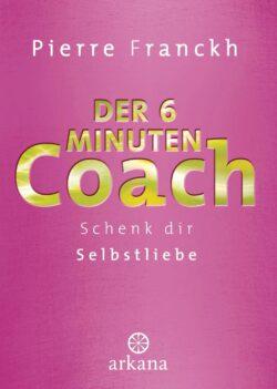 Der 6 Minuten Coach Schenk dir Selbstliebe