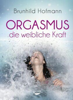 Orgasmus die weibliche Kraft