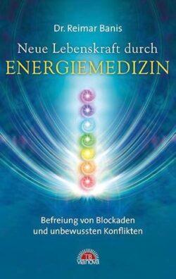 Neue Lebenskraft durch Energiemedizin Befreiung