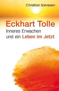 Eckhart Tolle Inneres Erwachen und ein Leben im Je