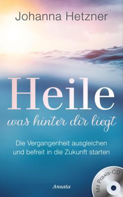 Heile, was hinter dir liegt (mit Praxis-CD)