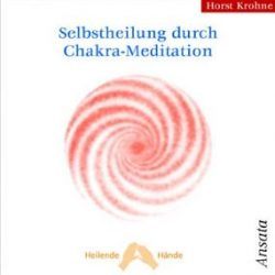 Selbstheilung durch Chakra-Meditation